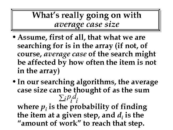 What's really going on with average case size • Assume, first of all, that