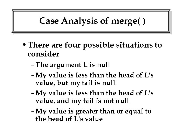 Case Analysis of merge( ) • There are four possible situations to consider –