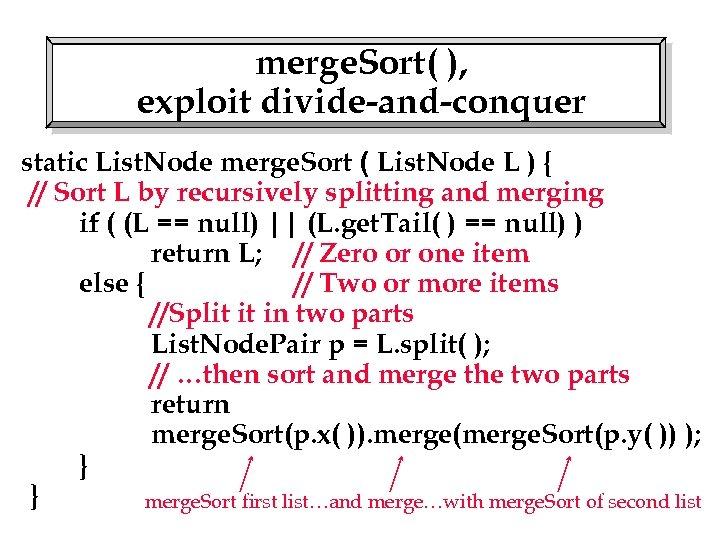 merge. Sort( ), exploit divide-and-conquer static List. Node merge. Sort ( List. Node L