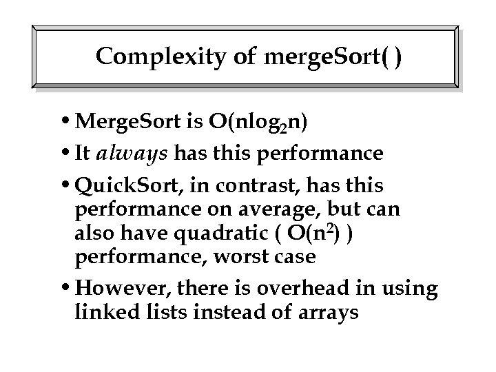 Complexity of merge. Sort( ) • Merge. Sort is O(nlog 2 n) • It
