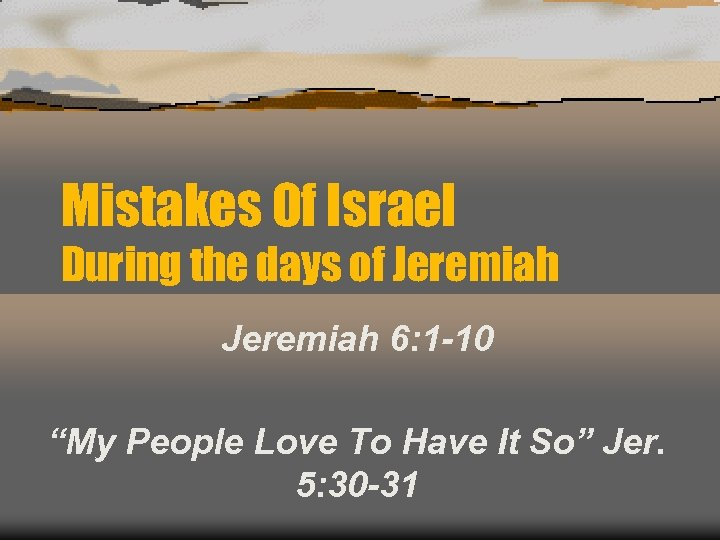 "Mistakes Of Israel During the days of Jeremiah 6: 1 -10 ""My People Love"