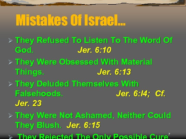 Mistakes Of Israel… Ø They Refused To Listen To The Word Of God. Jer.