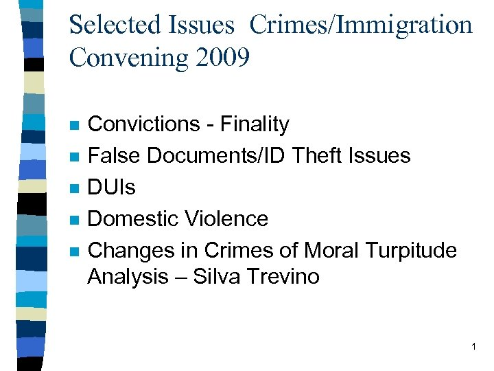 Selected Issues Crimes/Immigration Convening 2009 n n n Convictions - Finality False Documents/ID Theft