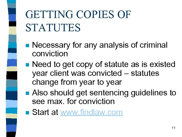 GETTING COPIES OF STATUTES n n Necessary for any analysis of criminal conviction Need
