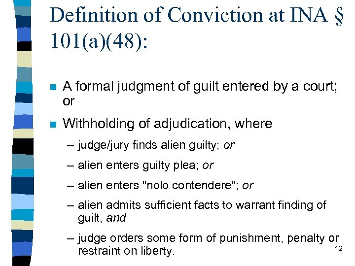 Definition of Conviction at INA § 101(a)(48): n A formal judgment of guilt entered