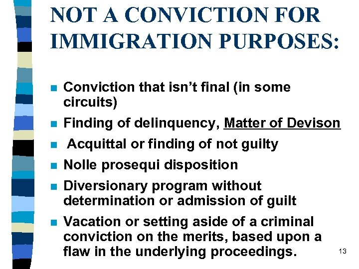 NOT A CONVICTION FOR IMMIGRATION PURPOSES: n n n Conviction that isn't final (in
