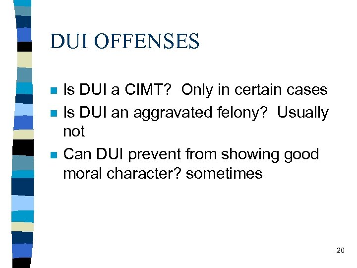 DUI OFFENSES n n n Is DUI a CIMT? Only in certain cases Is