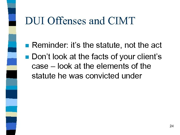 DUI Offenses and CIMT n n Reminder: it's the statute, not the act Don't