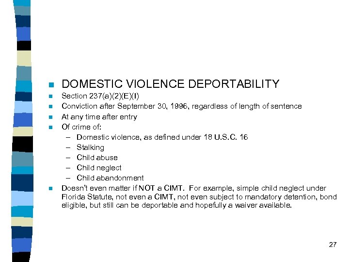 n n n DOMESTIC VIOLENCE DEPORTABILITY Section 237(a)(2)(E)(I) Conviction after September 30, 1996, regardless