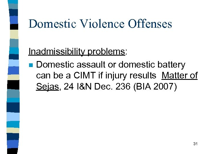 Domestic Violence Offenses Inadmissibility problems: n Domestic assault or domestic battery can be a