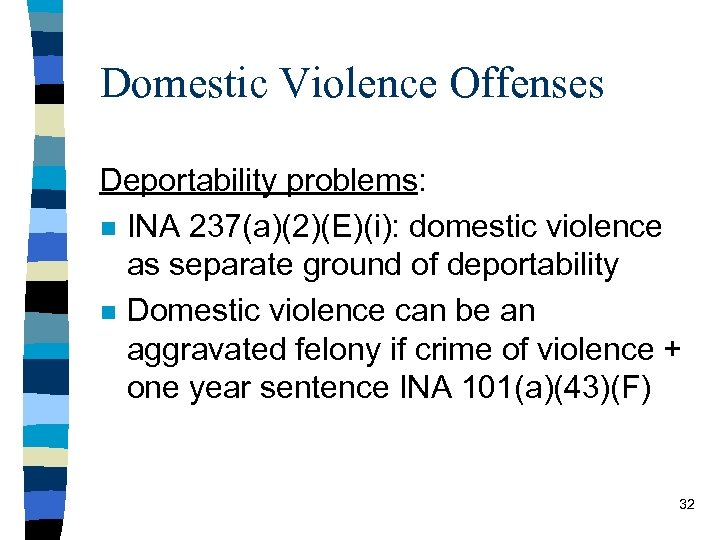 Domestic Violence Offenses Deportability problems: n INA 237(a)(2)(E)(i): domestic violence as separate ground of