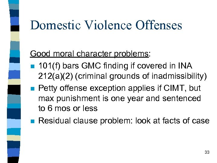 Domestic Violence Offenses Good moral character problems: n 101(f) bars GMC finding if covered