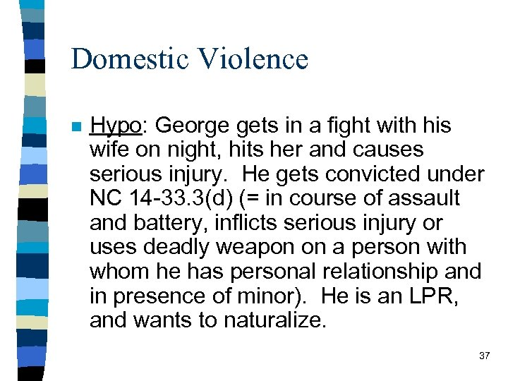 Domestic Violence n Hypo: George gets in a fight with his wife on night,