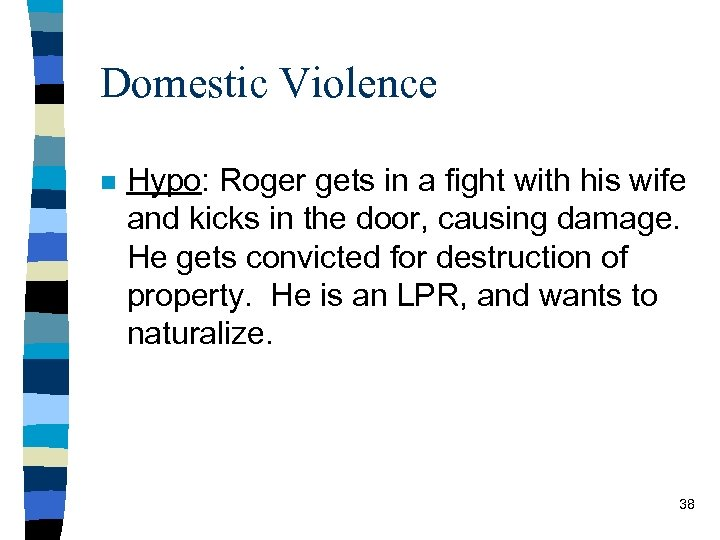 Domestic Violence n Hypo: Roger gets in a fight with his wife and kicks