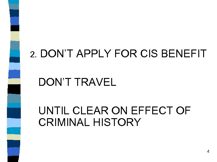 2. DON'T APPLY FOR CIS BENEFIT DON'T TRAVEL UNTIL CLEAR ON EFFECT OF CRIMINAL