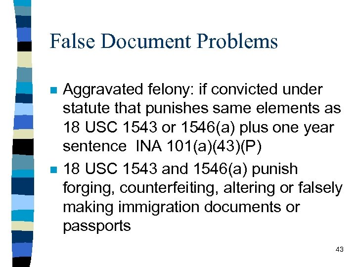 False Document Problems n n Aggravated felony: if convicted under statute that punishes same