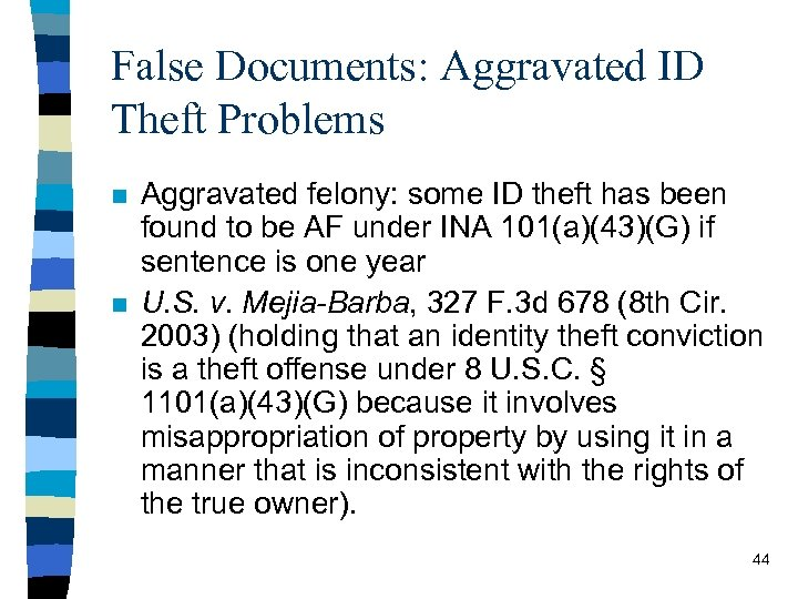 False Documents: Aggravated ID Theft Problems n n Aggravated felony: some ID theft has