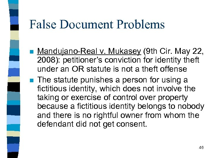 False Document Problems n n Mandujano-Real v. Mukasey (9 th Cir. May 22, 2008):