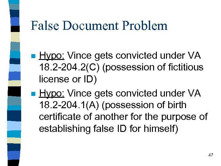 False Document Problem n n Hypo: Vince gets convicted under VA 18. 2 -204.