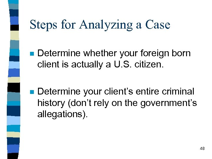 Steps for Analyzing a Case n Determine whether your foreign born client is actually