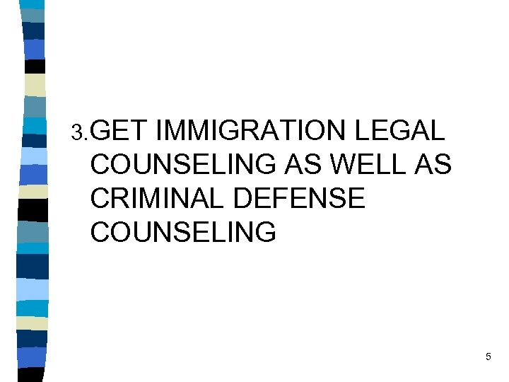 3. GET IMMIGRATION LEGAL COUNSELING AS WELL AS CRIMINAL DEFENSE COUNSELING 5