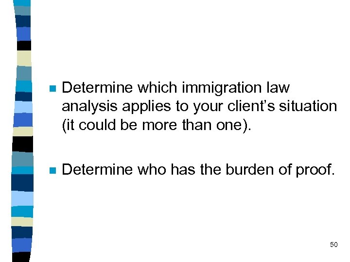 n Determine which immigration law analysis applies to your client's situation (it could be