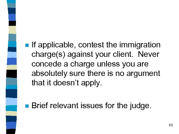 n If applicable, contest the immigration charge(s) against your client. Never concede a charge