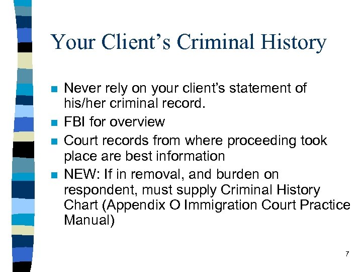 Your Client's Criminal History n n Never rely on your client's statement of his/her