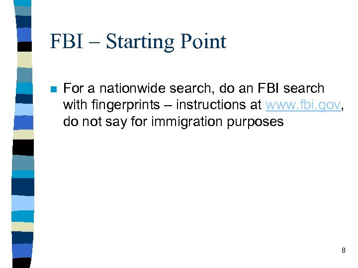 FBI – Starting Point n For a nationwide search, do an FBI search with