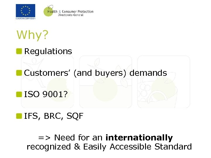 Why? Regulations Customers' (and buyers) demands ISO 9001? IFS, BRC, SQF => Need for