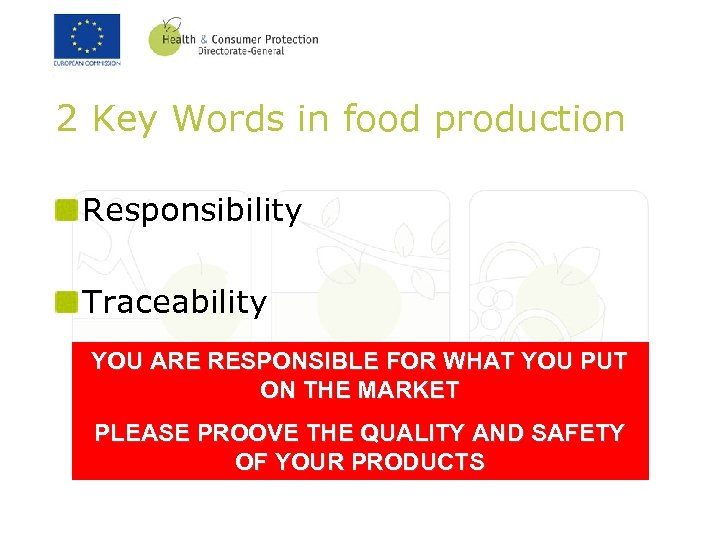 2 Key Words in food production Responsibility Traceability YOU ARE RESPONSIBLE FOR WHAT YOU