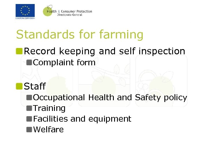 Standards for farming Record keeping and self inspection Complaint form Staff Occupational Health and