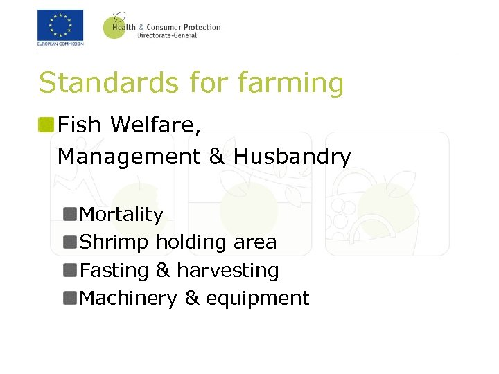 Standards for farming Fish Welfare, Management & Husbandry Mortality Shrimp holding area Fasting &