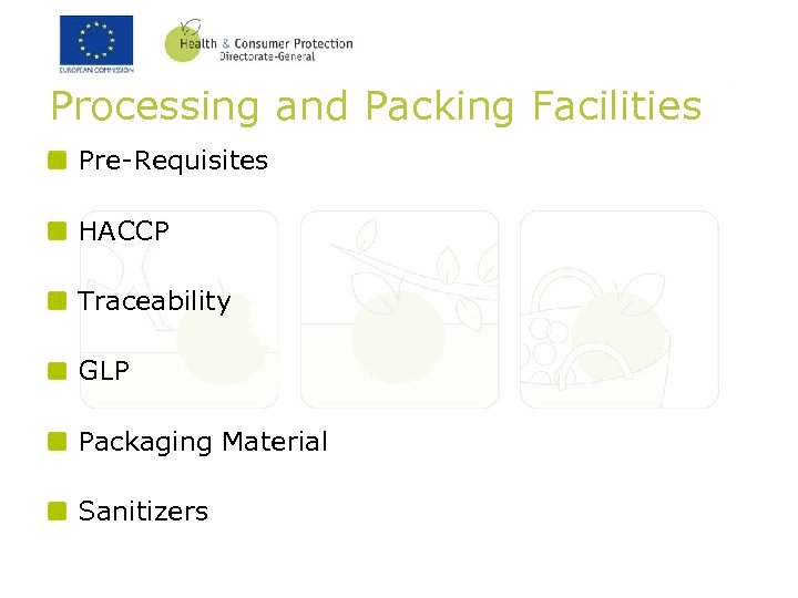 Processing and Packing Facilities Pre-Requisites HACCP Traceability GLP Packaging Material Sanitizers