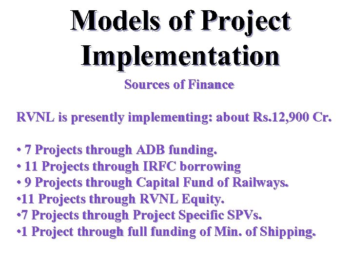 Models of Project Implementation Sources of Finance RVNL is presently implementing: about Rs. 12,