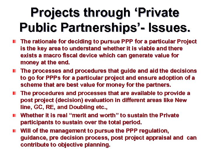Projects through 'Private Public Partnerships'- Issues. The rationale for deciding to pursue PPP for