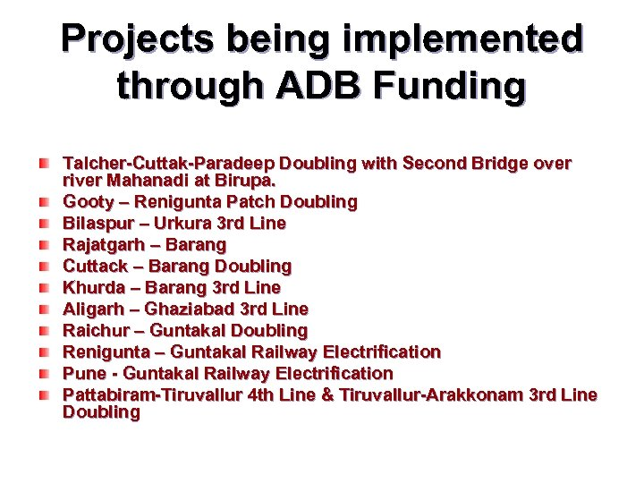 Projects being implemented through ADB Funding Talcher-Cuttak-Paradeep Doubling with Second Bridge over river Mahanadi