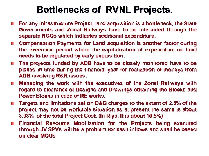 Bottlenecks of RVNL Projects. For any infrastructure Project, land acquisition is a bottleneck, the