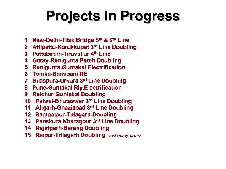Projects in Progress 1 New-Delhi-Tilak Bridge 5 th & 6 th Line 2 Attipattu-Korukkupet