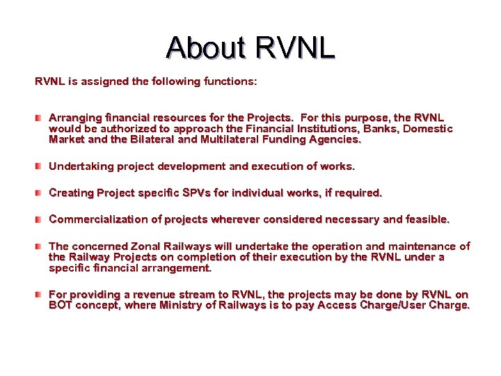 About RVNL is assigned the following functions: Arranging financial resources for the Projects. For