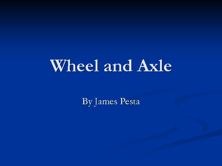Wheel and Axle By James Pesta
