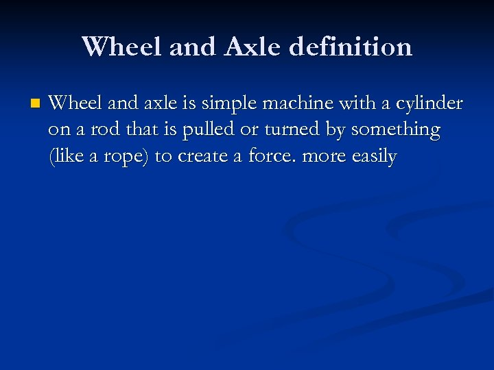 Wheel and Axle definition n Wheel and axle is simple machine with a cylinder