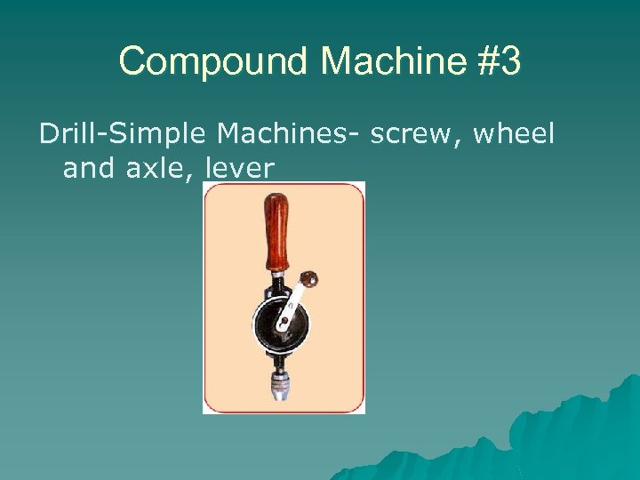 Compound Machine #3 Drill-Simple Machines- screw, wheel and axle, lever