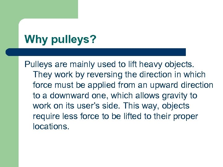 Why pulleys? Pulleys are mainly used to lift heavy objects. They work by reversing