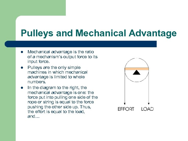 Pulleys and Mechanical Advantage l l l Mechanical advantage is the ratio of a