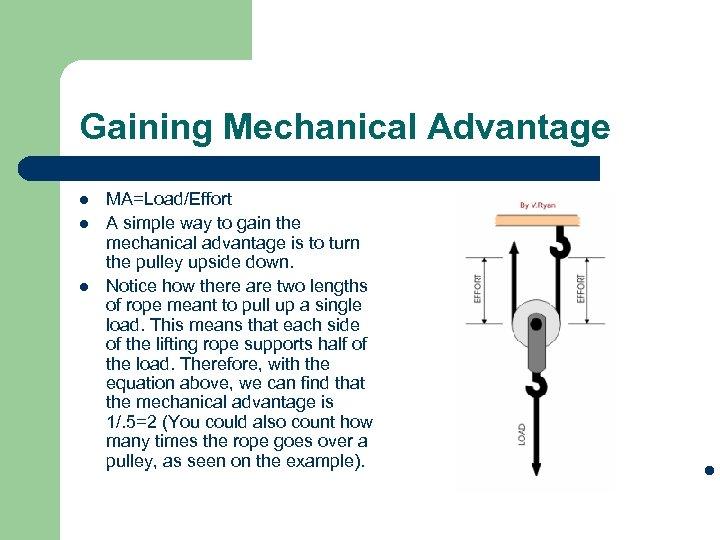 Gaining Mechanical Advantage l l MA=Load/Effort A simple way to gain the mechanical advantage