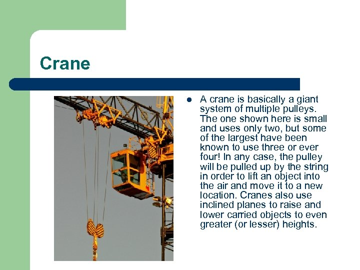 Crane l A crane is basically a giant system of multiple pulleys. The one