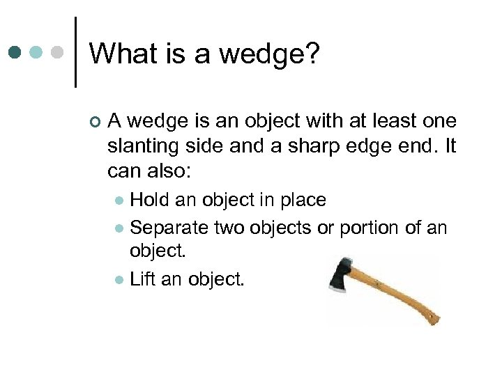 What is a wedge? ¢ A wedge is an object with at least one