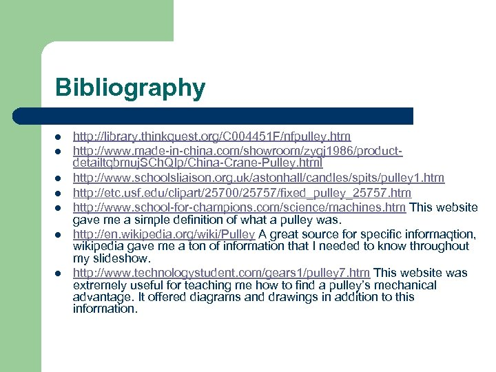 Bibliography l l l l http: //library. thinkquest. org/C 004451 F/nfpulley. htm http: //www.