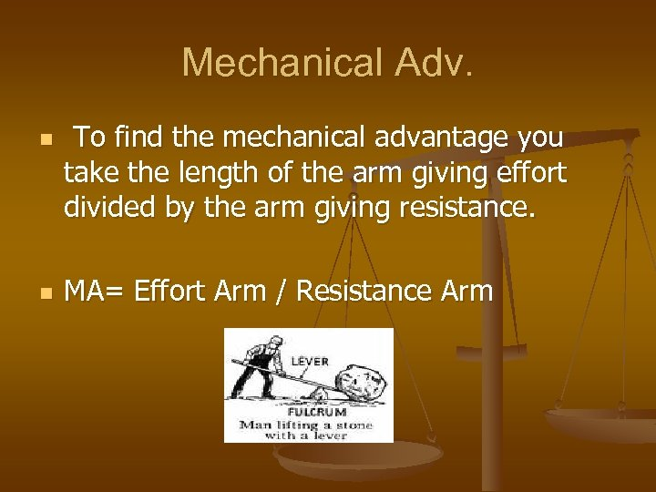 Mechanical Adv. n n To find the mechanical advantage you take the length of